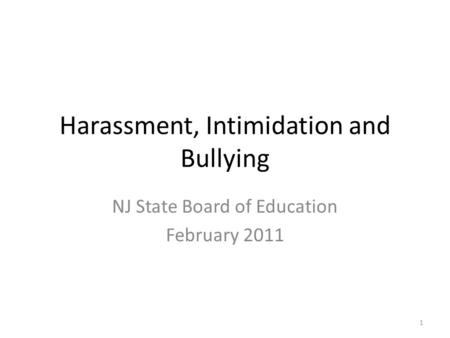 Harassment, Intimidation and Bullying NJ State Board of Education February 2011 1.