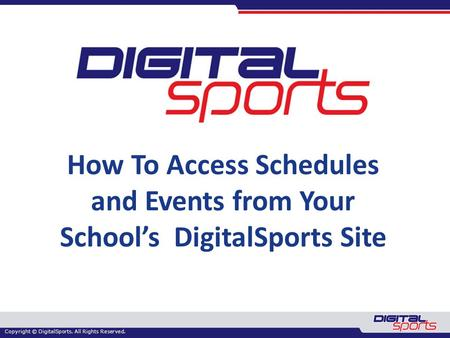 Copyright © DigitalSports. All Rights Reserved. How To Access Schedules and Events from Your School's DigitalSports Site.
