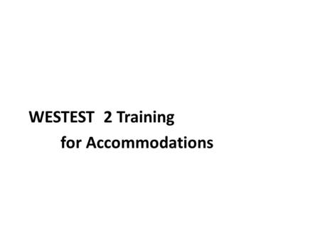 WESTEST 2 Training for Accommodations. Standard Conditions with Accommodations for Students with an IEP or Section 504 Plan All students with an IEP or.