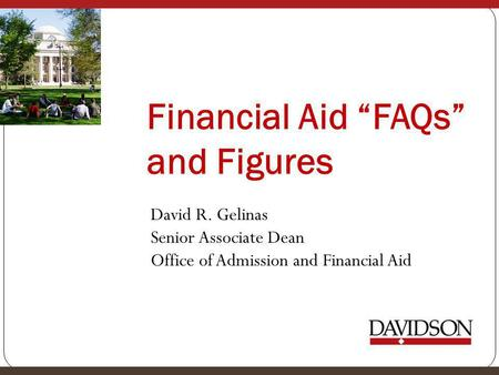 "Financial Aid ""FAQs"" and Figures David R. Gelinas Senior Associate Dean Office of Admission and Financial Aid."