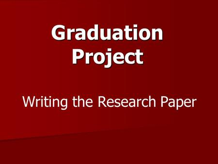 Graduation Project Writing the Research Paper.