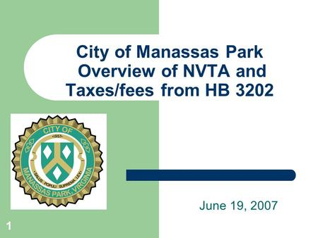1 City of Manassas Park Overview of NVTA and Taxes/fees from HB 3202 June 19, 2007.