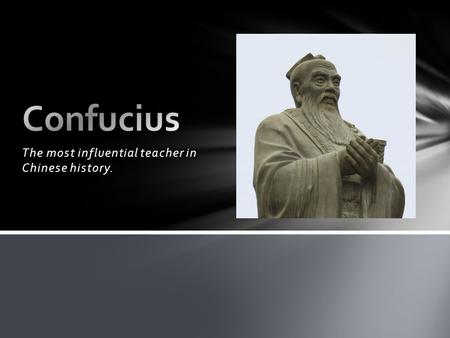 The most influential teacher in Chinese history.