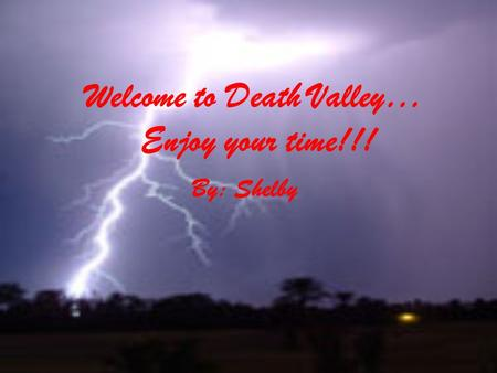 Welcome to Death Valley… Enjoy your time!!! By: Shelby.
