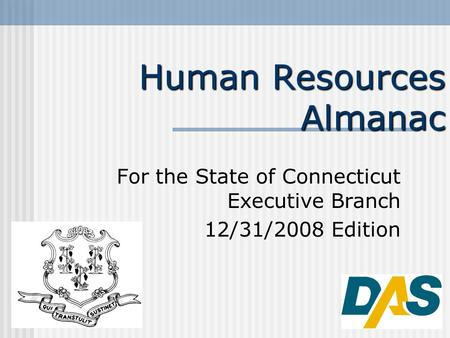 1 Human Resources Almanac For the State of Connecticut Executive Branch 12/31/2008 Edition.