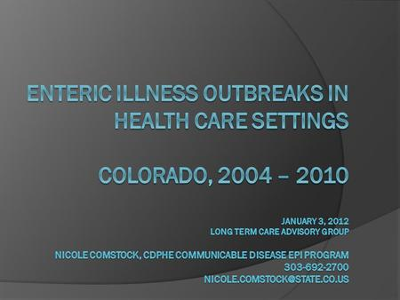 Surveillance History  CDPHE began to formally track reports of GI illness (primarily viral gastroenteritis) in health care settings (primarily long term.