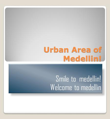 Urban Area of Medellin! Smile to medellin! Welcome to medellin.