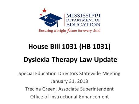 House Bill 1031 (HB 1031) Dyslexia Therapy Law Update Special Education Directors Statewide Meeting January 31, 2013 Trecina Green, Associate Superintendent.