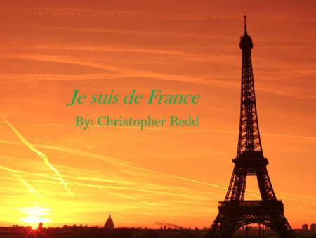 Je suis de France By: Christopher Redd. Capital of France is Paris Flag of France The flag of France has a blue, white, and red color on the flag The.