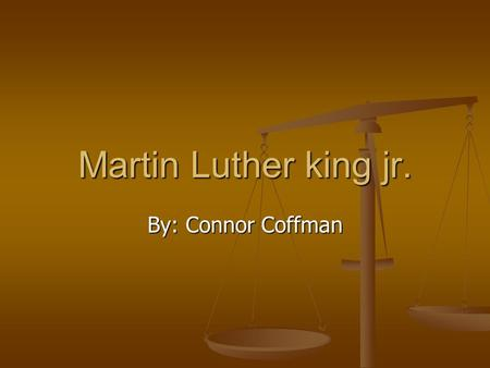 Martin Luther king jr. By: Connor Coffman.