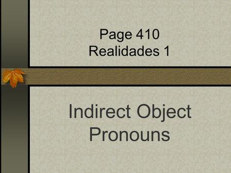 Page 410 Realidades 1 Indirect Object Pronouns Indirect Objects I bought that skirt for her. I gave those shoes to him. What is the subject, the verb,