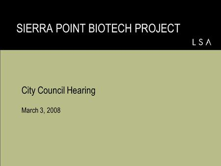 City Council Hearing March 3, 2008 SIERRA POINT BIOTECH PROJECT.