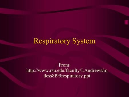 From: http://www.rsu.edu/faculty/LAndrews/mtless8f99respiratory.ppt Respiratory System From: http://www.rsu.edu/faculty/LAndrews/mtless8f99respiratory.ppt.