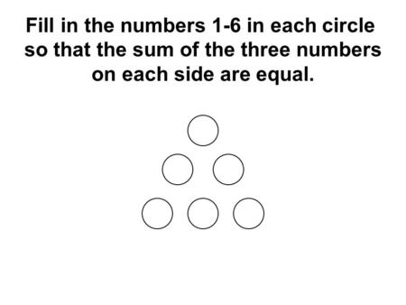 Fill in the numbers 1-6 in each circle so that the sum of the three numbers on each side are equal.