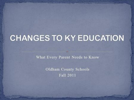 What Every Parent Needs to Know Oldham County Schools Fall 2011.