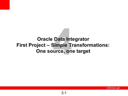 4 Oracle Data Integrator First Project – Simple Transformations: One source, one target 3-1.