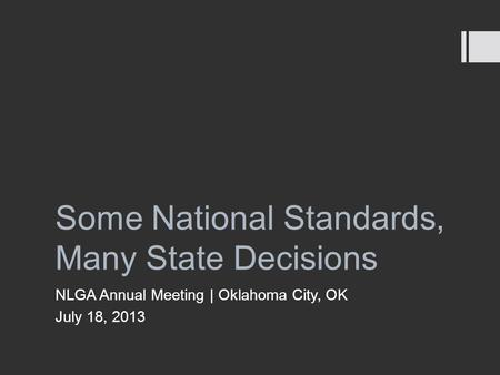 Some National Standards, Many State Decisions NLGA Annual Meeting | Oklahoma City, OK July 18, 2013.