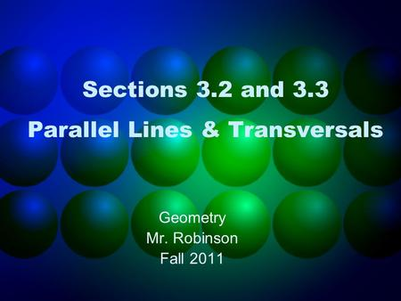 Sections 3.2 and 3.3 Parallel Lines & Transversals Geometry Mr. Robinson Fall 2011.
