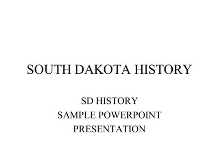SOUTH DAKOTA HISTORY SD HISTORY SAMPLE POWERPOINT PRESENTATION.
