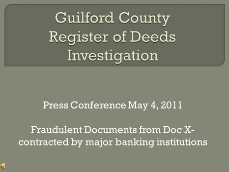 Press Conference May 4, 2011 Fraudulent Documents from Doc X- contracted by major banking institutions.