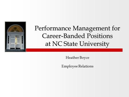 Performance Management for Career-Banded Positions at NC State University Heather Boyce Employee Relations.