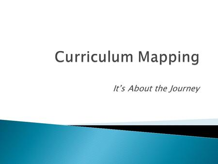 It's About the Journey.  An online vehicle for local curriculum  A link to SAS resources  A dynamic curriculum delivery system  A curriculum that.
