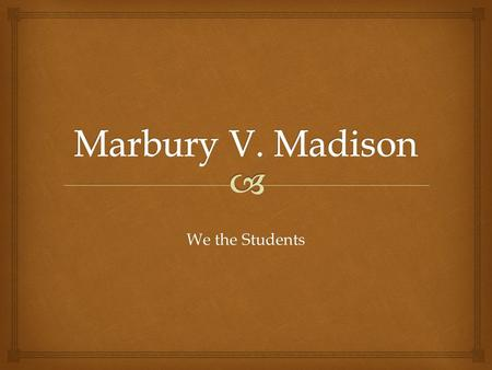 We the Students.   Judicial Review was created after the 1803 Supreme Court case, Marbury V. Madison. Judicial Review is the court's authority to examine.