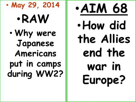 May 29, 2014 RAW Why were Japanese Americans put in camps during WW2? AIM 68 AIM 68 How did the Allies end the war in Europe? How did the Allies end the.