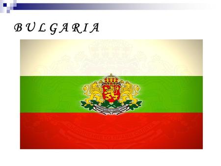 B U L G A R I A. Location Bulgaria is located in southeastern part of Europe. Bulgaria borders five countries – Romania, Turkey, Greece, Macedonia and.