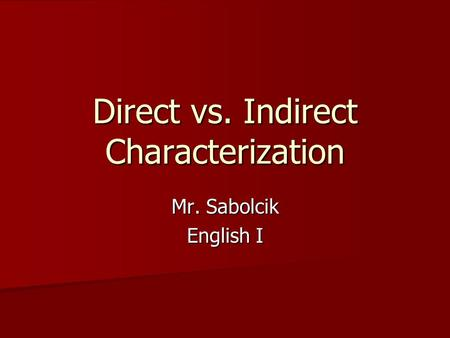 Direct vs. Indirect Characterization