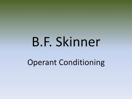 bf skinner operant conditioning essays Operant conditioning is where consequences of a particular behavior are described on the repetition of that same behavior bf skinner's experiment of operant conditioning was a cat in a puzzle box.