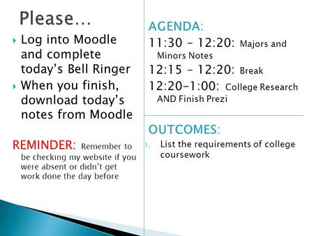  Log into Moodle and complete today's Bell Ringer  When you finish, download today's notes from Moodle REMINDER: Remember to be checking my website if.