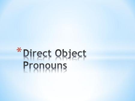 * In English the direct object is an object that receives the direct action from the verb * Ex: I wash the table. * In this sentence your direct object.