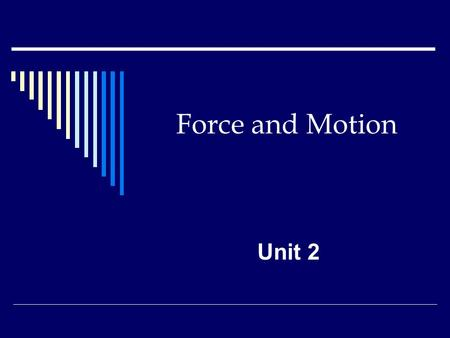 Force and Motion Unit 2.