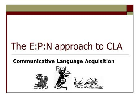 The E:P:N approach to CLA Communicative Language Acquisition.
