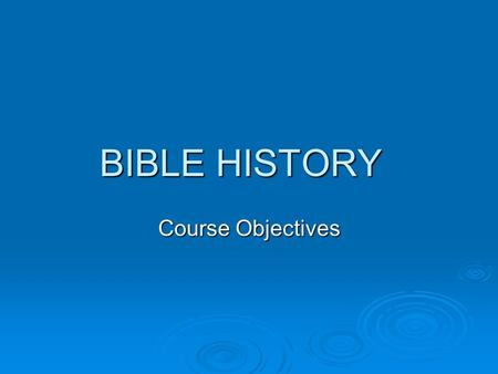 BIBLE HISTORY Course Objectives. I. To equip students with a fundamental understanding of the important literary forms contained in the Bible, as well.