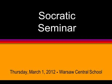 Socratic Seminar Thursday, March 1, 2012  Warsaw Central School.