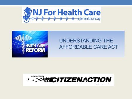 Affordable Care Act New Protections & Coverage Options for Consumers NJ For Health Care/NJ Citizen Action.