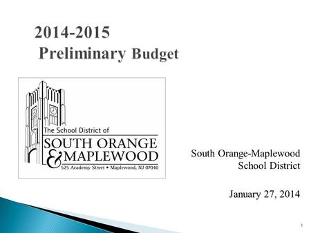 1 2014-2015 Preliminary Budget South Orange-Maplewood School District January 27, 2014.