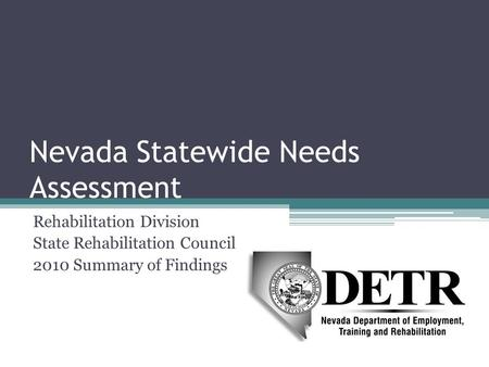 Nevada Statewide Needs Assessment Rehabilitation Division State Rehabilitation Council 2010 Summary of Findings.