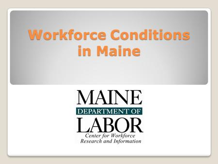 Workforce Conditions in Maine.