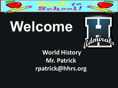 Welcome World History Mr. Patrick