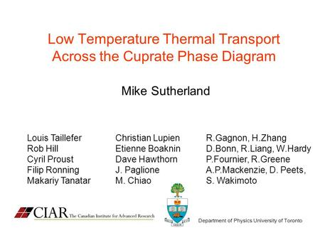 Department of Physics University of Toronto Low Temperature Thermal Transport Across the Cuprate Phase Diagram Mike Sutherland Louis Taillefer Rob Hill.