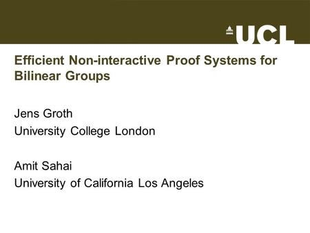 Efficient Non-interactive Proof Systems for Bilinear Groups Jens Groth University College London Amit Sahai University of California Los Angeles TexPoint.