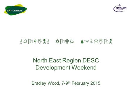 GROWING YOUR SECTION North East Region DESC Development Weekend Bradley Wood, 7-9 th February 2015.