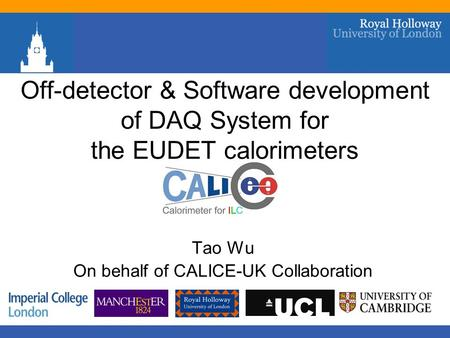 Off-detector & Software development of DAQ System for the EUDET calorimeters Tao Wu On behalf of CALICE-UK Collaboration.