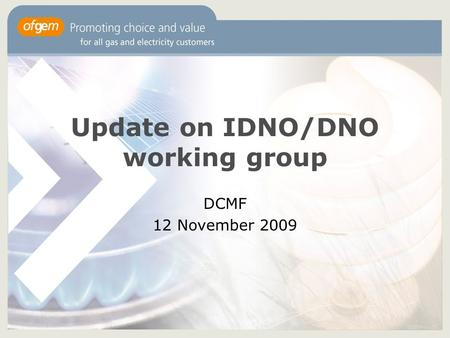 Update on IDNO/DNO working group DCMF 12 November 2009.