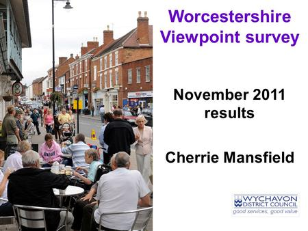 Worcestershire Viewpoint survey November 2011 results Cherrie Mansfield.