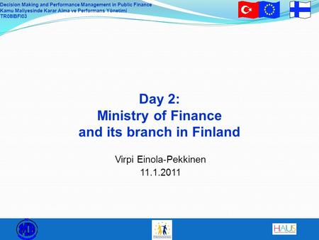 Decision Making and Performance Management in Public Finance Kamu Maliyesinde Karar Alma ve Performans Yönetimi TR08IBFI03 Day 2: Ministry of Finance and.
