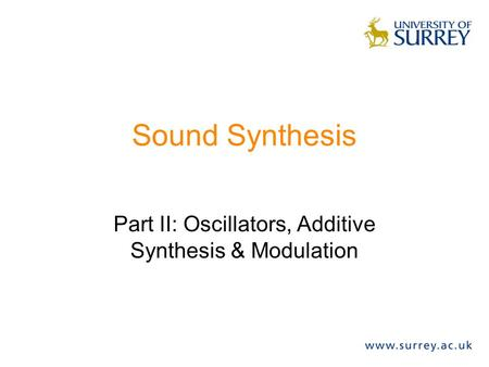 Sound Synthesis Part II: Oscillators, Additive Synthesis & Modulation.